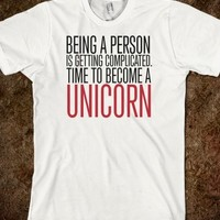Being a Person is Getting Complicated. Time to Become a Unicorn T-Shirt