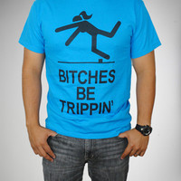 'Bitches' Be Trippin' Tee