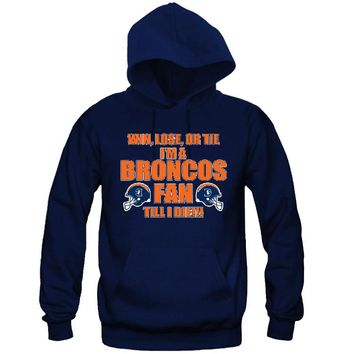 Win, Lose or Tie Broncos Fan Till I Die Hoodie Sports Clothing
