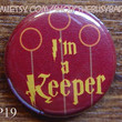 """Pin or Magnet - HP19 - I'm a Keeper - Harry Potter - 1"""" Pinback Button.Badge or Fridge Magnet"""