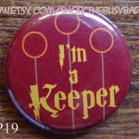 "Pin or Magnet - HP19 - I'm a Keeper - Harry Potter - 1"" Pinback Button.Badge or Fridge Magnet"
