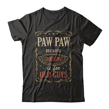 Paw Paw Because Grandfather Is For Old Guys Fathers Day Gift