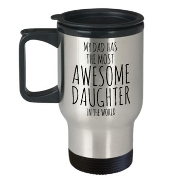My Dad Has The Most Awesome Daughter in the World Mug Stainless Steel Insulated Travel Coffee Cup with Lid