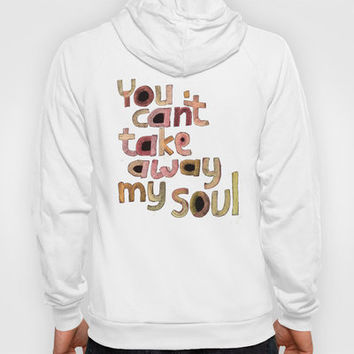 You can't take away my soul Hoody by Vanya