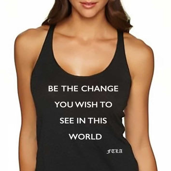 Be The Change You Wish To See in This World - Racerback Tank Top | FTLA Apparel