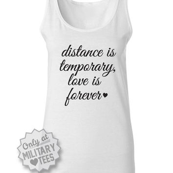 Distance is Temporary Love is Forever, Military Tank Top Shirt, Army, Air Force, Navy, Marines, Wife Girlfriend