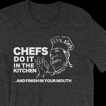 CHEFS DO IT IN THE KITCHEN T-SHIRT