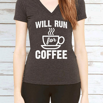 Will Run for Coffee Womens V Neck T Shirt. Gift for Runner. Coffee Lover Shirt. Running Motivational Quote Tee.