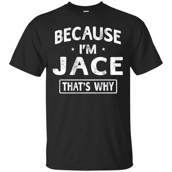 Because I'm Jace Funny Novelty Gifts Name T-shirt Men