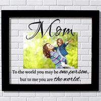 Mom To the world you may be one person Floating Picture Frame - Mother's Day Gift Mommy Mama Present