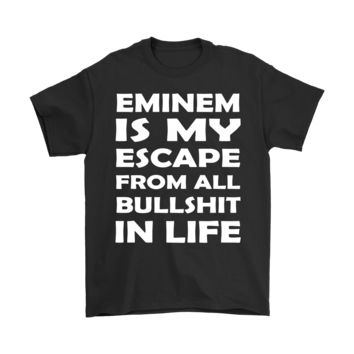 ESB8HB Eminem Is My Escape From All Bullshit In Life Shirts