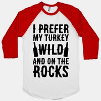 I Prefer My Turkey Wild And On The Rocks