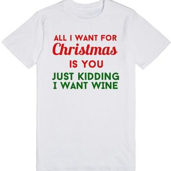 all i want for christmas is you just kidding i want wine
