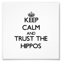 Keep calm and Trust the Hippos Photo Print