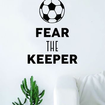 Fear the Keeper Soccer Quote Decal Sticker Wall Vinyl Art Home Decor Inspirational Sports Teen Futbol Ball Goalie FIFA