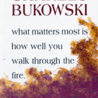 What Matters Most Is How Well You Walk Through the Fire by Charles Bukowski, Paperback   Barnes & Noble®