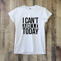 I Cant Adult Today Shirt T Shirt Top Tee Unisex  – Size S M L XL XXL
