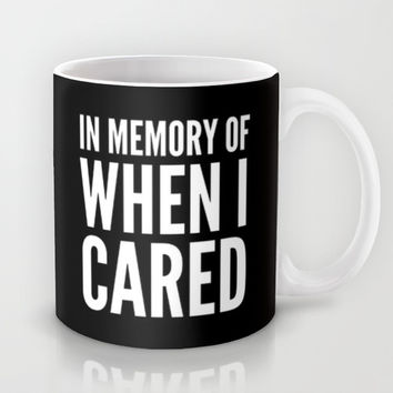 IN MEMORY OF WHEN I CARED (Black & White) Mug by CreativeAngel | Society6