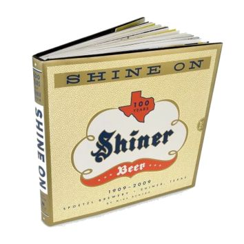Shine On: 100 Years of Shiner Beer (Hardcover)