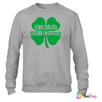 5 Percent Irish 95 Percent Drunk Crewneck sweatshirtt