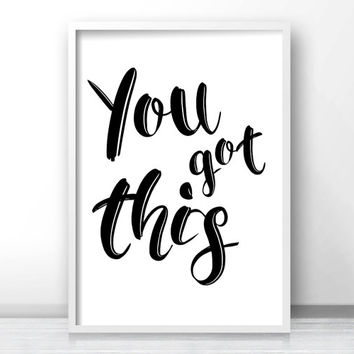 Inspirational Wall Art, Digital Download Print, Typography Print, Black White Art Print, Office Wall Art Printable, Quote Art You Got This