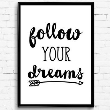 Follow your dreams black white wall print digital download decor digital art