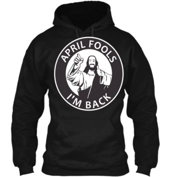 Happy April Fools Easter Jesus Funny Shirt Pullover Hoodie 8 oz