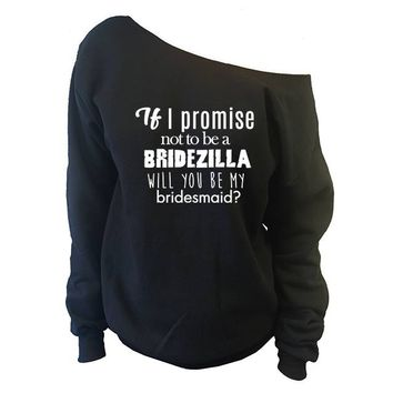 If I Promise Not To Be A Bridezilla... Off-The-Shoulder Oversized Slouchy Sweatshirt