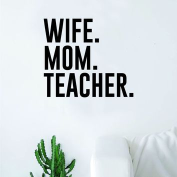 Wife Mom Teacher Wall Decal Sticker Vinyl Art Bedroom Room Decor Teen Quote Inspirational School Students Education Class Mama Married Family