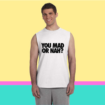 You Mad Or Nah Sleeveless T-shirt