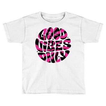 good vibes only Toddler T-shirt