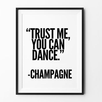 Champagne, poster, inspirational, wall decor, mottos, home poster, print art, gift idea, typography art, dance print, funny poster, wall art