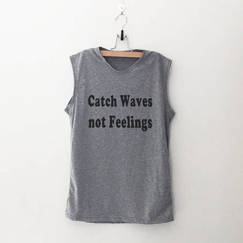 Catch waves not feelings beach graphic tank top women muscle tee funny shirt best friend gift for girlfriend birthday
