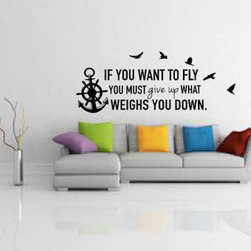 If You Want To Fly You Must Give Up What Weighs You Down Wall Decal - Quote - Home Decor - Gift Idea - Living Room - Bedroom - Office