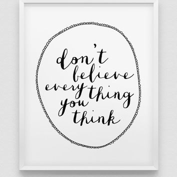 don't believe every thing you think print // inspirational poster // black and white home decor print // modern typographic wall art