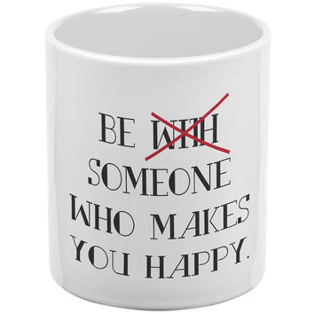 Be Someone Who Makes You Happy White All Over Coffee Mug Set
