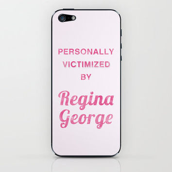 Personally Victimized by Regina George - Mean Girls movie iPhone & iPod Skin by AllieR   Society6