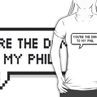 Your the Dan to my Phil