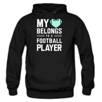 my heart belongs to a football player hoodie