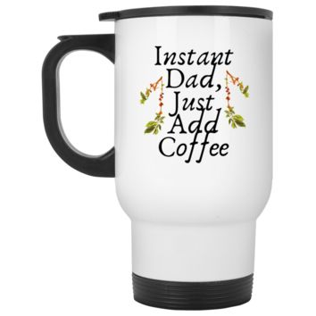 Instant Dad Cute Father's Day Gift For Father From Wife, Girlfriend, Daughter, Son, Stepdaughter, Stepson, Mom, Grandma, Mother In Law ( XP8400W White Travel Mug)