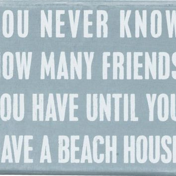 You Never Know How Many Friends You Have Until You Have A Beach House - Aqua marine Box Sign - 5-in x 4-in