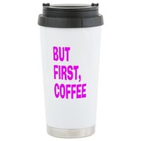 BUT FIRST COFFEE Stainless Steel Travel Mug> BUT FIRST COFFEE> Taglines T-shirts and more