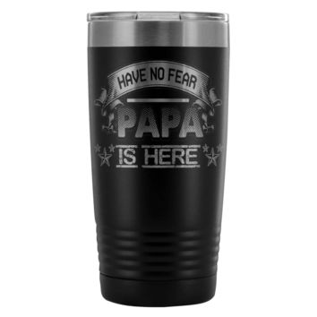 Fathers Travel Mug Have No Fear Papa Is Here 20oz Stainless Steel Tumbler