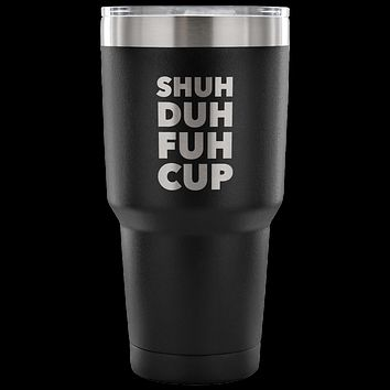 Shuh Duh Fuh Cup Funny Tumbler Metal Mug Double Wall Vacuum Insulated Hot Cold Travel Cup 30oz BPA Free