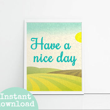 Have a nice day, nursery print, typography print, nursery quotes printable, sunny day art print, nursery printable, instant download 8x10.
