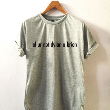 lol ur not dylan o'brien • T shirt sport • Quote T shirt • Slogan T shirt • Made to order