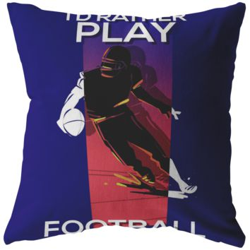 I'd Rather Play Football Pillow
