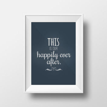 This is our Happily Ever After - House Warming Gift - Printable DIY Home Decor - Instant Download - Home Print Word Wisdom Art Poster Phrase