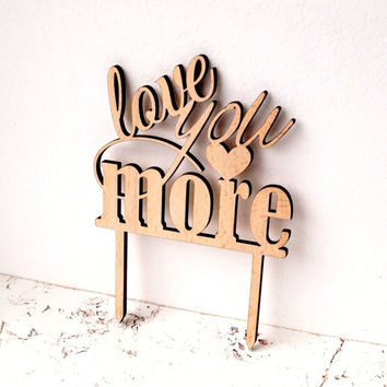 Wooden cake topper, rustic wedding cake topper, Love You More cake topper, wood cake decor, woodland wedding decor