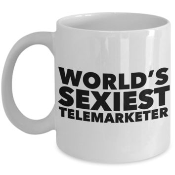 World's Sexiest Telemarketer Mug Sexy Telemarketers Gift Ceramic Coffee Cup